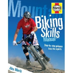 Mountain Biking Skills Manual: Step-by-Step Guidance from the Experts Alex Morris