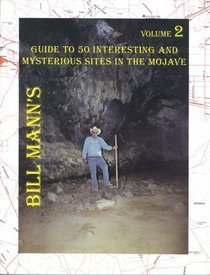 Guide To 50 Interesting And Mysterious Sites In The Mojave Bill Mann