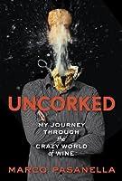 Uncorked: My Journey Through the Crazy World of Wine