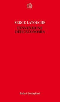 Linvenzione delleconomia Serge Latouche