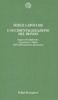 Loccidentalizzazione del mondo: Saggio sul significato, la portata e i limiti dellinformazione planetaria  by  Serge Latouche
