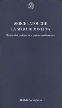 La sfida di Minerva: Razionalità occidentale e ragione mediterranea  by  Serge Latouche