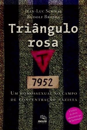 TRIÂNGULO ROSA: UM HOMOSSEXUAL NO CAMPO DE CONCENTRAÇAO NAZISTA  by  Rudolf Brazda