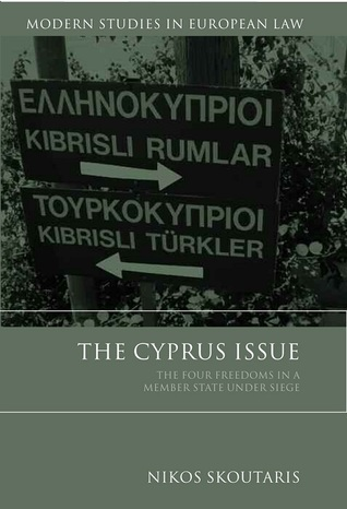 The Cyprus Issue: The Four Freedoms in a Member State Under Siege  by  Nikos Skoutaris