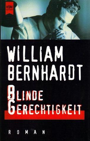 Blinde Gerechtigkeit Roman  by  William Bernhardt