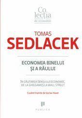 Economia binelui și a răului - În căutarea sensului economic, de la Ghilgameș la Wall Street  by  Tomáš Sedláček