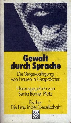 Gewalt durch Sprache: die Vergewaltigung von Frauen in Gesprächen  by  Senta Trömel-Plötz