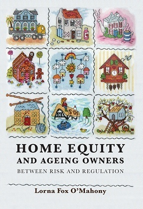 Home Equity and Ageing Owners: Between Risk and Regulation  by  Lorna Fox OMahony