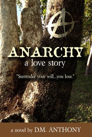 ANARCHY: A Love Story D.M. Anthony