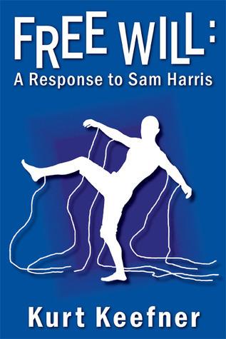 Free Will:  A Response to Sam Harris Kurt Keefner