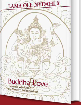 Buddha & Love: Timeless Wisdom for Modern Relationships Ole Nydahl