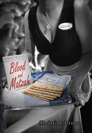 Blood and Matzah  by  Christine  Brown