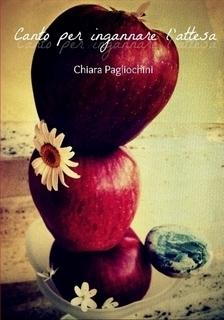 Canto per ingannare lattesa  by  Chiara Pagliochini