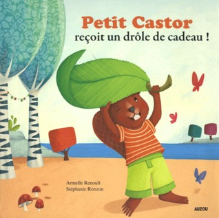 Petit Castor reçoit un drôle de cadeau !  by  Armelle Renoult
