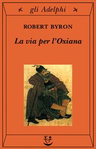 La via per lOxiana Robert Byron