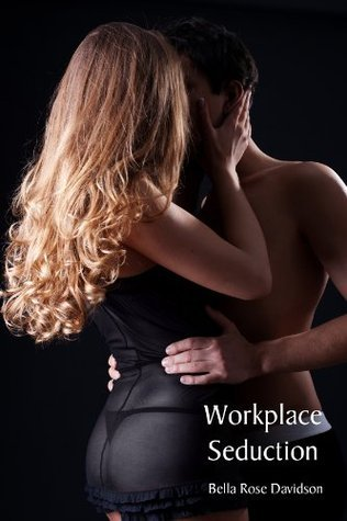 Workplace Seduction  by  Bella-Rose Davidson