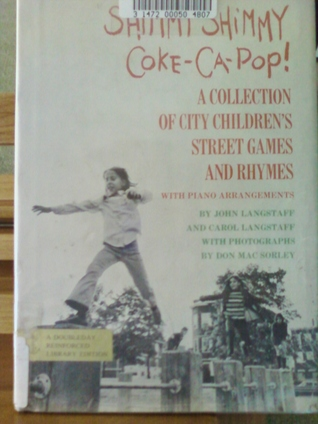 Shimmy Shimmy Coke-CA-Pop!: A Collection of City Childrens Street Games and Rhymes  by  John M. Langstaff