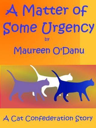 A Matter of Some Urgency (Cat Confederation, #1) Maureen ODanu