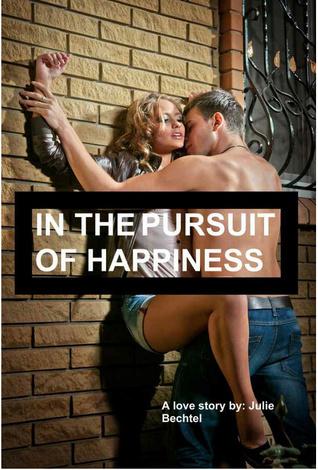 In The Pursuit of Happiness  by  Julie Bechtel