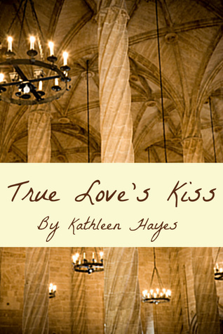 True Loves Kiss  by  Kathleen  Hayes