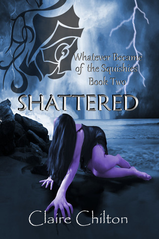 Shattered (Whatever Became of the Squishies, #2).  by  Claire Chilton