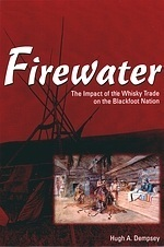 Firewater: The Impact of the Whisky Trade on the Blackfoot Nation Hugh A. Dempsey