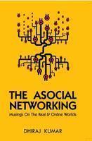 The Asocial Networking  by  Dhiraj Kumar