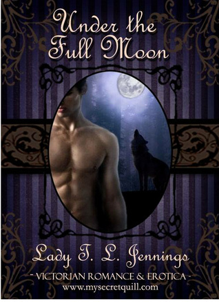 Under the Full Moon (Corsets and Cravings, #5) Lady T.L. Jennings