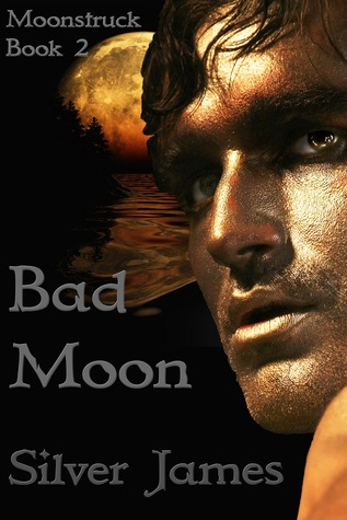 Bad Moon (Moonstruck, #2) Silver James