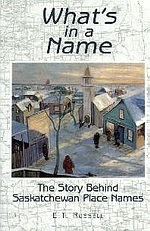 Whats in a Name?: Saskatchewan Place Names  by  E.T. Russell