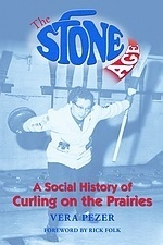 The Stone Age: A Social History of Curling on the Prairies Vera Pezer
