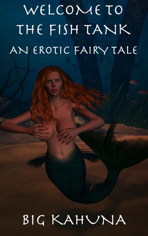 Welcome to the Fish Tank: An Erotic Fairy Tale Big Kahuna