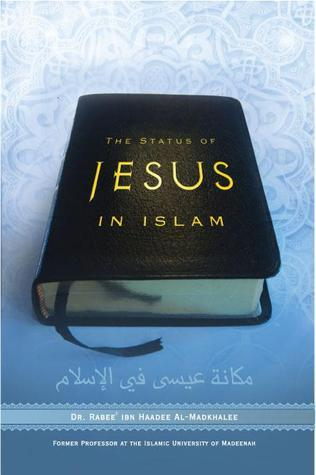 The Status of Jesus in Islam Rabi ibn Hadi ʻUmayr Madkhali