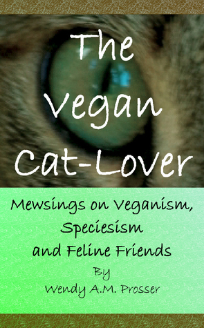 The Vegan Cat-Lover  by  Wendy A.M. Prosser