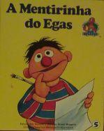 A Mentirinha do Egas (Começar a Ler com Rua Sésamo, #5) Dan Elliott