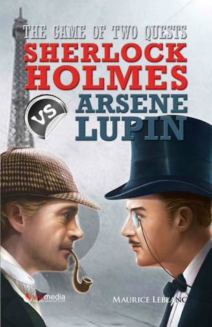 The Game of Two Quest : Sherlock Holmes vs Arsene Lupin  by  Maurice Leblanc