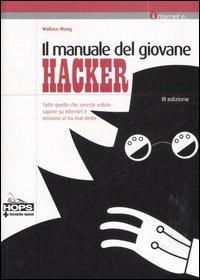 Il manuale del giovane hacker: Tutto quello che avreste voluto sapere su internet e nessuno vi ha mai detto  by  Wallace Wang