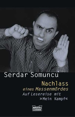Nachlass eines Massenmörders: Auf Lesereise mit Mein Kampf  by  Serdar Somuncu
