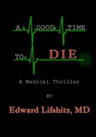 A Good Time To Die  by  Edward Lifshitz