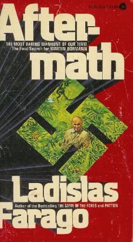 Aftermath: Martin Bormann and the Fourth Reich  by  Ladislas Farago