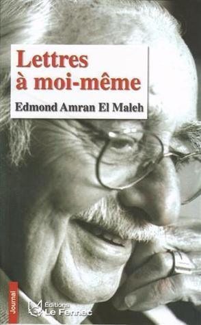 Lettres à moi-même  by  Edmond Amran El Maleh