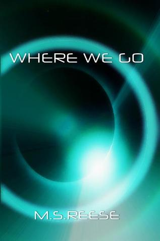 Where We Go M.S. Reese