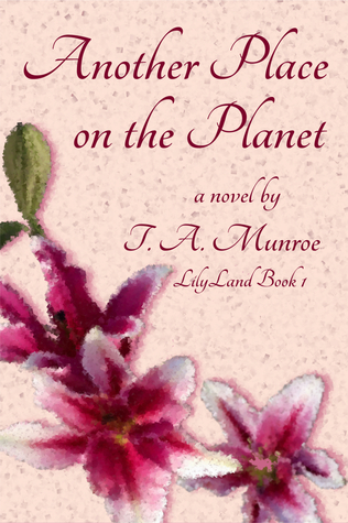Another Place on the Planet (Lilyland #1)  by  T.A. Munroe