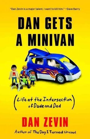 Dan Gets a Minivan: Life at the Intersection of Dude and Dad  by  Dan Zevin