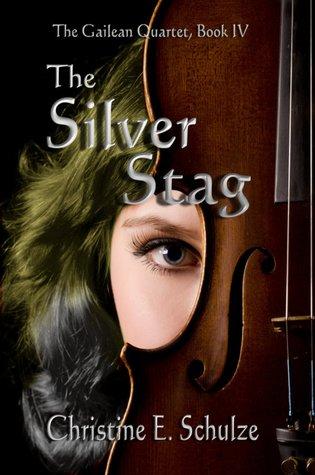 The Silver Stag (The Gailean Quartet #4) Christine E. Schulze