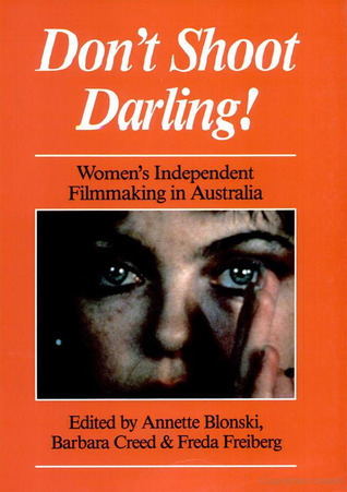 Dont Shoot Darling! Womens Independent Filmmaking In Australia  by  Annette Blonski