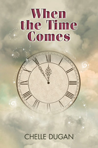 When the Time Comes  by  Chelle Dugan