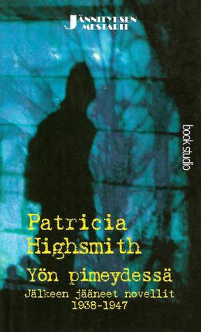 Yön pimeydessä: Jälkeen jääneet novellit 1938-1947  by  Patricia Highsmith