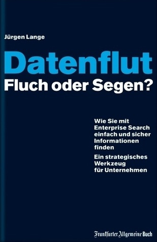 Datenflut – Fluch oder Segen?  by  Jürgen Lange