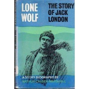 Lone Wolf: The Story of Jack London Arthur Calder-Marshall